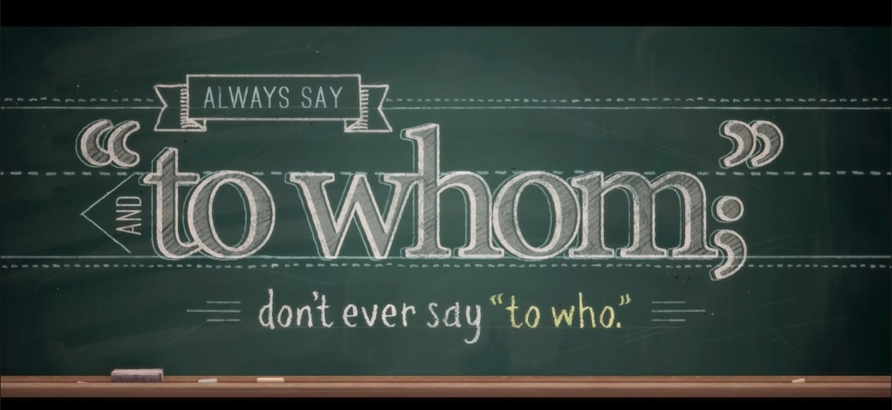 "Always say ""to whom"" -- never say ""to who"""
